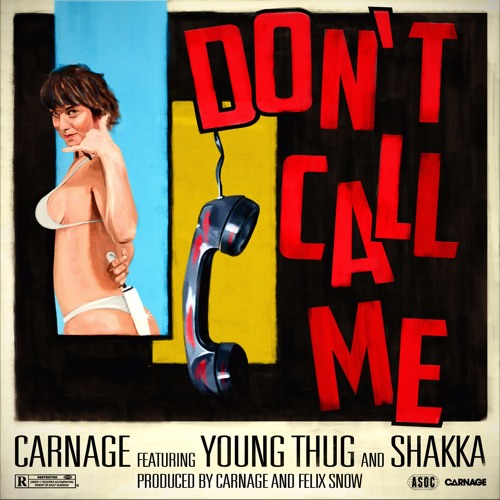 Carnage ft. Young Thug and Shakka - Don't Call Me