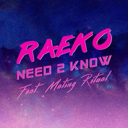 RAEKO Feat Mating Ritual - Need 2 Know