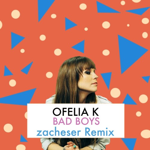 Ofelia K - Bad Boys (zacheser Remix)
