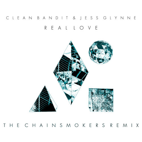 Clean Bandit & Jess Glynne Real Love The Chainsmokers Remix