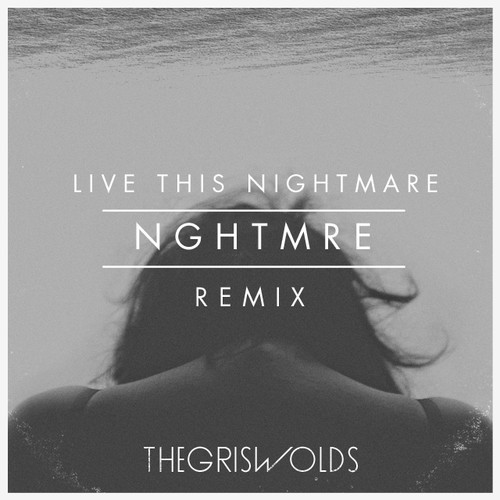 The Griswolds - Live This Nightmare NGHTMRE Remix
