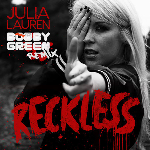 Julia Lauren Reckless Bobby Green Remix