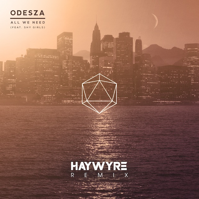 Odesza All We Need Haywyre