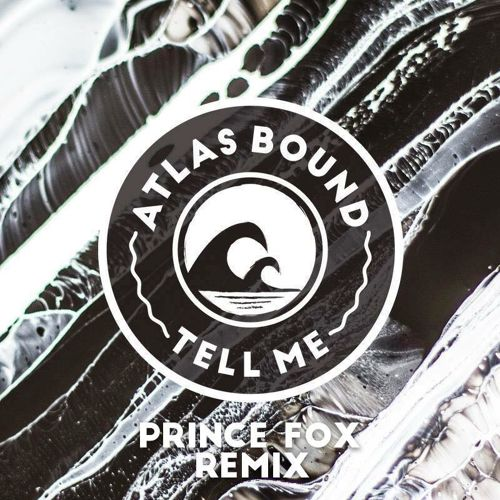 Atlas Bound - Tell Me Prince Fox Remix