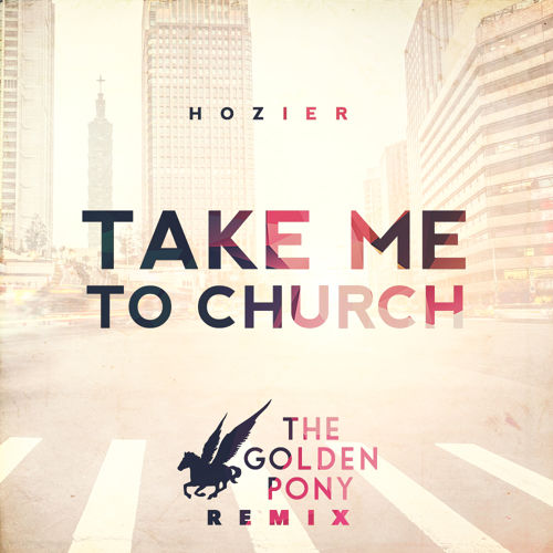 Hozier - Take Me To Church The Golden Pony Remix
