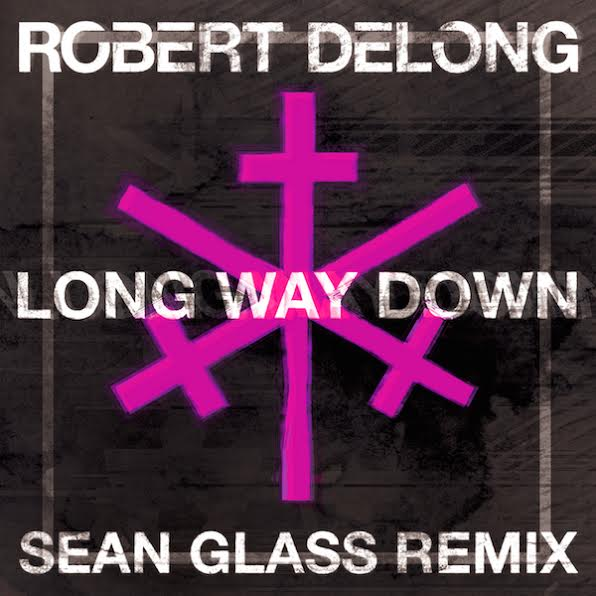 Robert DeLong Long Way Down Sean Glass Remix