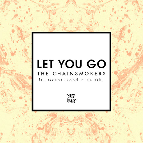 The Chainsmokers Let You Go Ft Great Good Fine Ok