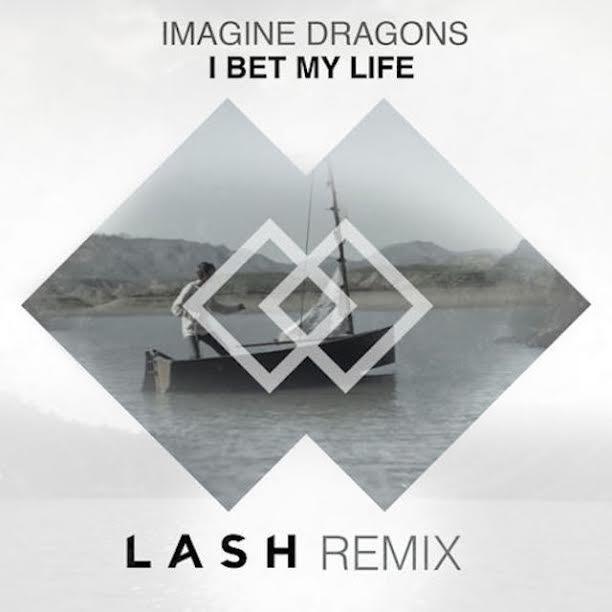 Imagine Dragons I Bet My Life Lash Remix
