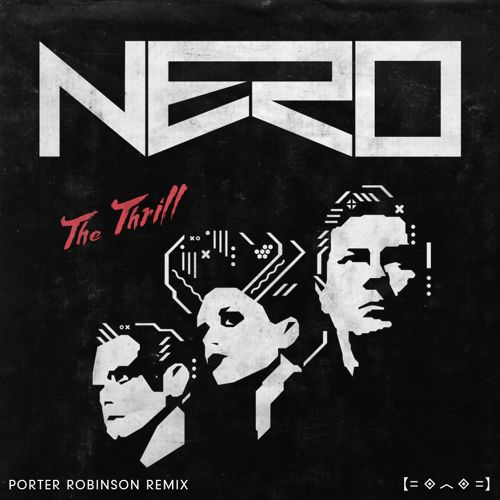 Nero The Thrill Porter Robinson Remix