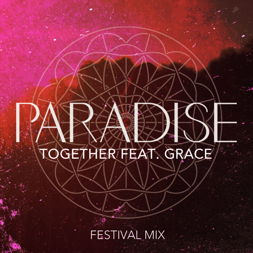 Paradise - Together feat Grace Festival Mix