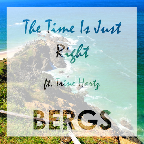 Bergs The Time Is Just Right Feat Trine Hartz