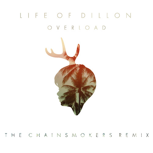 Life Of Dillon Overload The Chainsmokers Remix
