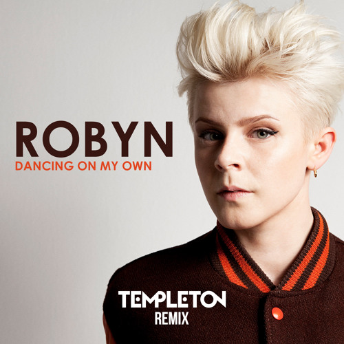 Robyn - Dancing On My Own Templeton Remix