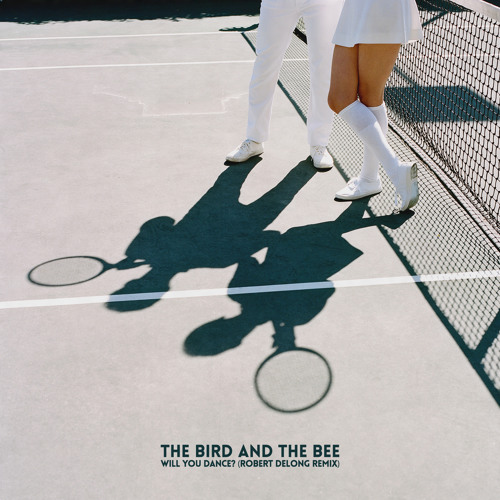 The Bird and the Bee Will You Dance Robert Delong