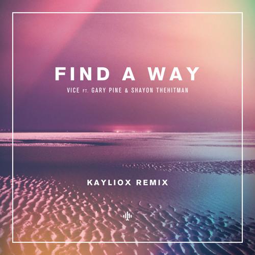 VICE Feat GARY PINE SHAYON THEHITMAN Find A Way Kayliox