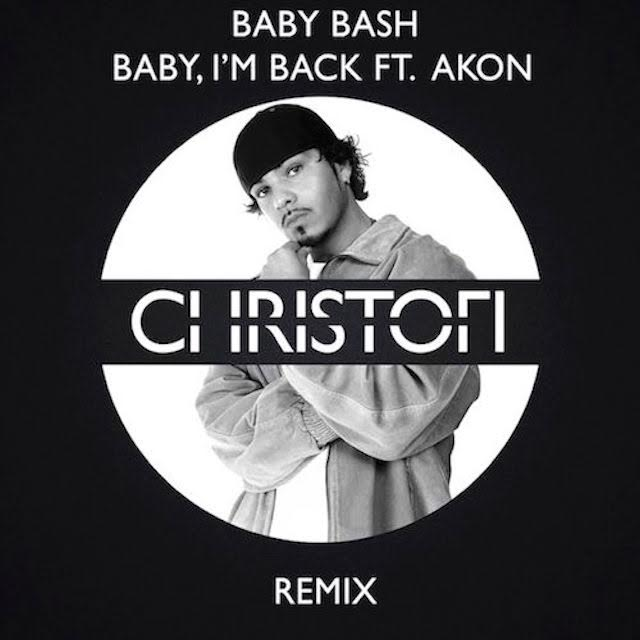 Baby Bash ft Akon Baby I'm Back Christofi Remix