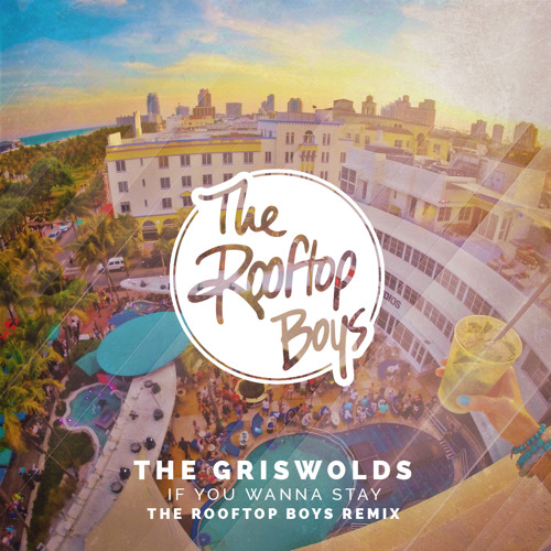 The Griswolds - If You Wanna Stay The Rooftop Boys Remix