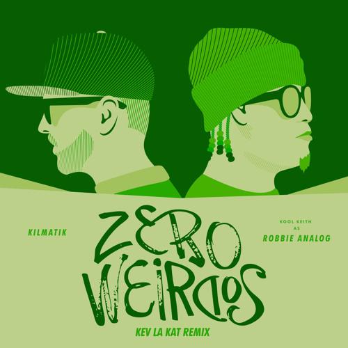 Kilmatik Zero Weirdos (Kev Kat Remix)