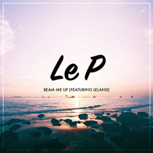 Le P Feat Leland Beam Me Up