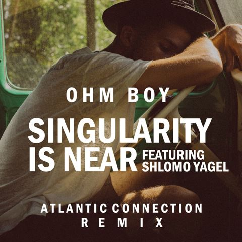 Ohm Boy Singularity Is Near Atlantic Connection Remix