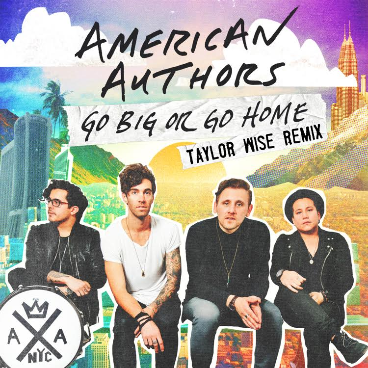 American Authors Go Big or Go Home (Taylor Wise Remix)