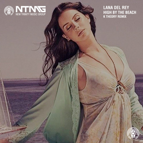 Lana Del Rey - High By The Beach (K Theory Remix)
