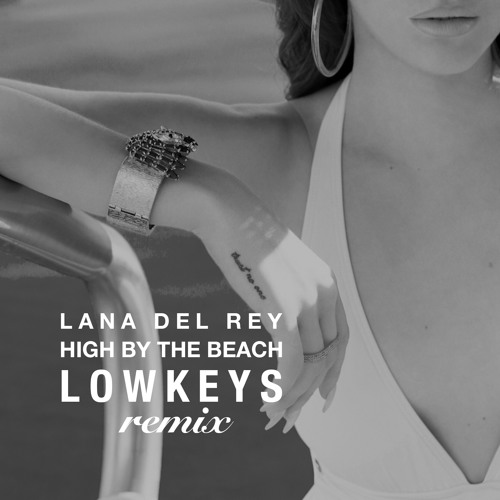 Lana Del Rey - High By The Beach (Lowkeys Remix)
