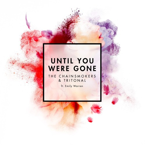 The Chainsmokers Tritonal Ft Emily Warren Until You Were Gone