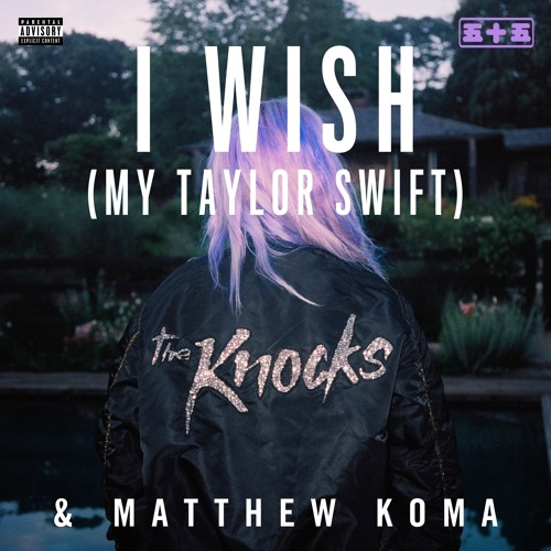 The Knocks and Matthew Koma I Wish (My Taylor Swift)