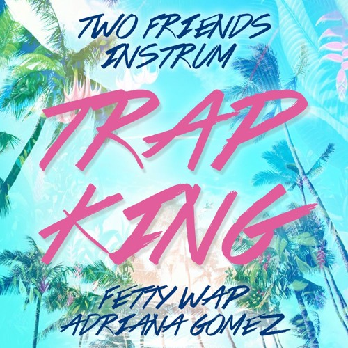 Two Friends INSTRUM Trap King (Fetty Wap Ft Adriana Gomez Cover)
