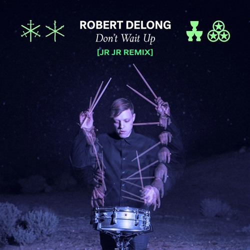 Robert DeLong Don't Wait Up JR JR Remix