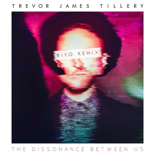 Trevor James Tillery The Dissonance Between Us (BIYO Remix)