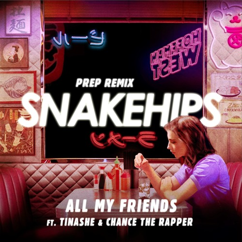 Snakehips feat. Tinashe & Chance The Rapper- All My Friends (PREP Remix)
