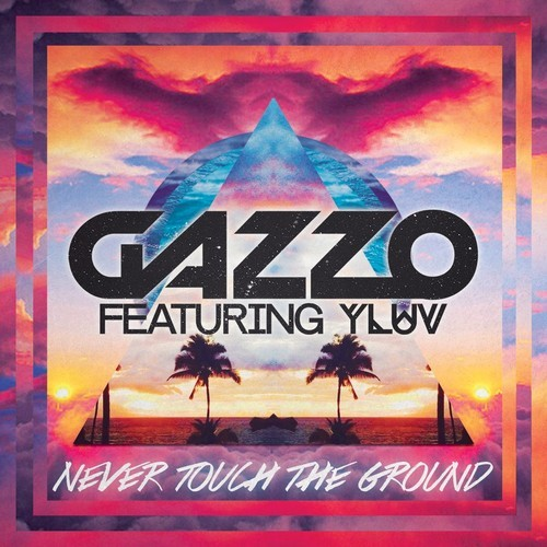 GazzoNeverTouchTheGroundFtYLUVOriginalMix