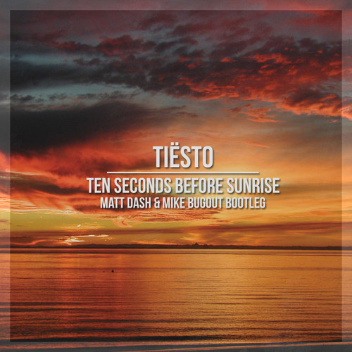 Tiesto - Ten Seconds Before Sunrise (Matt Dash Mike Bugout Bootleg