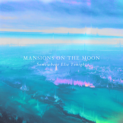 Mansions On The Moon Somewhere Else Tonight