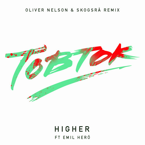 Tobtok ft Emil Hero - Higher Oliver Nelson Skogsra