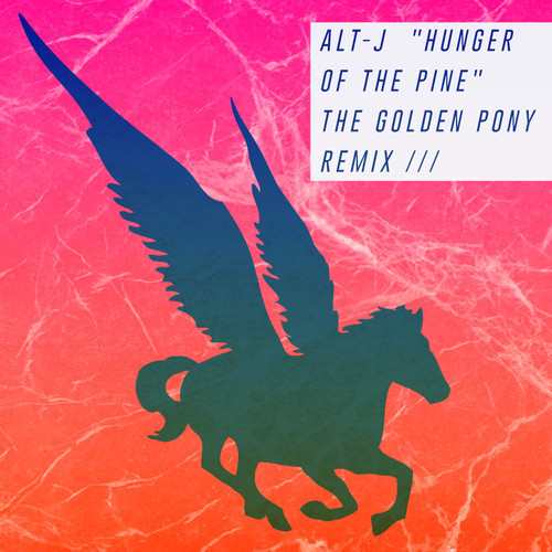 ALT-J - Hunger Of The PineThe Golden Pony Remix