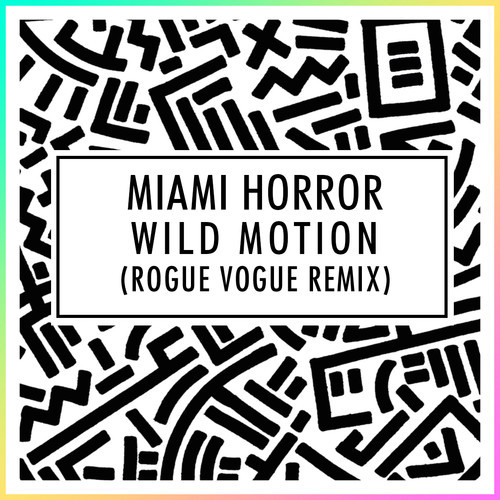 Miami Horror Wild Motion Rogue Vogue Remix
