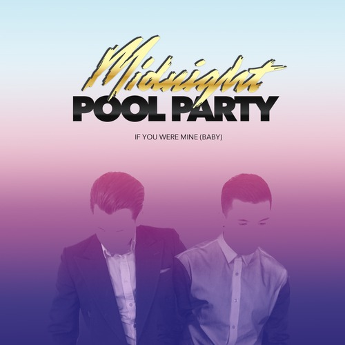 Midnight Pool Party - If You Were Mine Baby