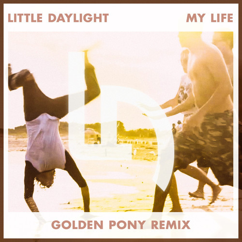 Little Daylight  My Life Golden Pony Remix