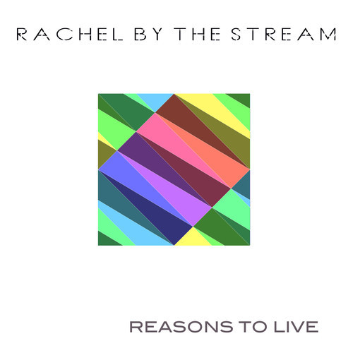 Rachel By The Stream Reasons To Live