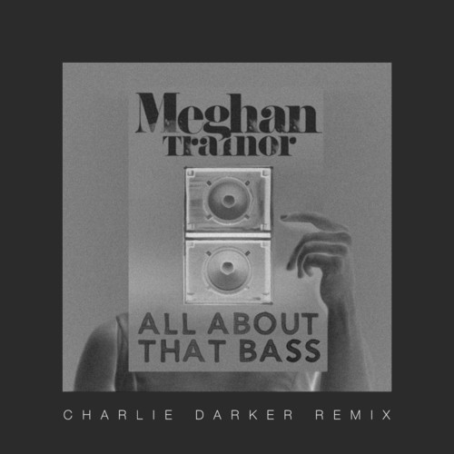 Meghan Trainor All About That Bass Charlie Darker Remix