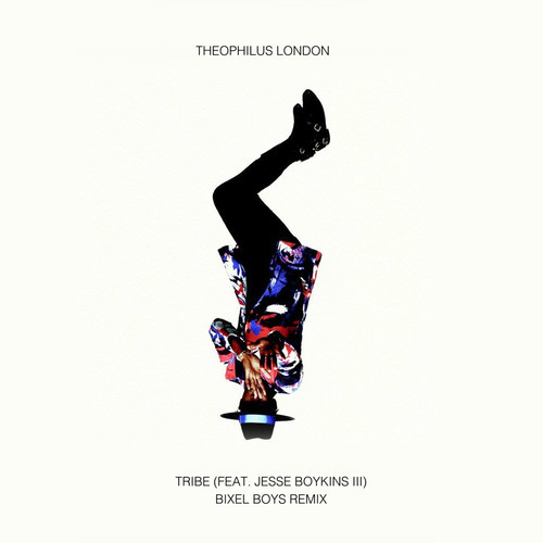 Theophilus London Tribe Bixel Boys Remix