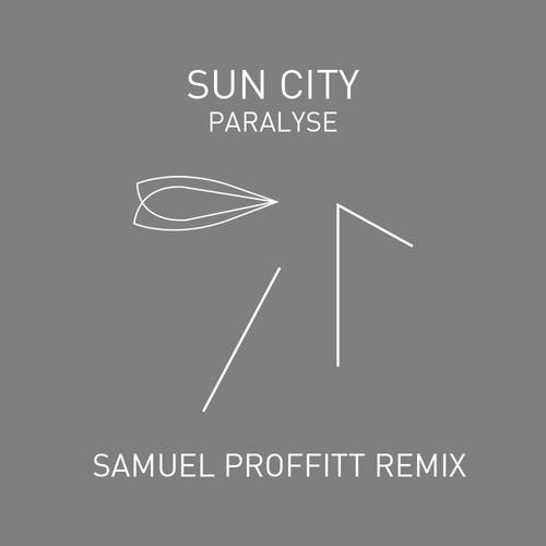 Sun City Paralyse Samuel Proffitt Remix
