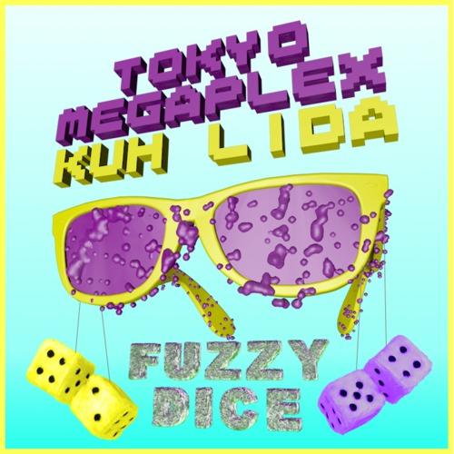 Tokyo Megaplex  Kuh-Lida Fuzzy Dice