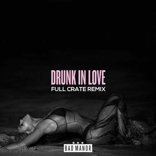 beyonce drunk full crate remix