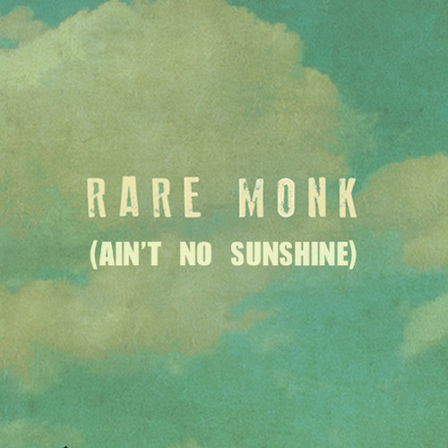 Rare Monk - Ain't No Sunshine