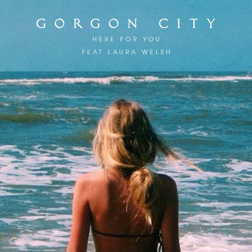 Gorgon City Here For You Laura Welsh