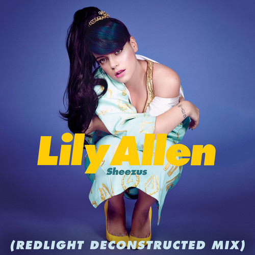Lily Allen Sheezus (Redlight Deconstructed Mix)